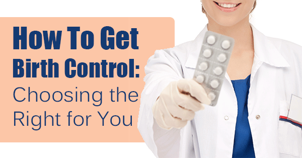 How To Get Birth Control: Choosing the Right for You